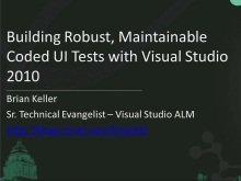 [May 2011, 70 min] Building Robust, Maintainable Coded UI Tests with Visual Studio 2010