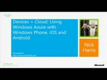 Devices + Cloud: Using Windows Azure with Windows Phone, iOS, Android, ...