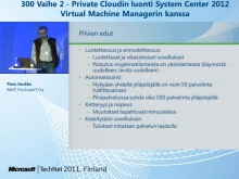 TechNet 2011 - Virtualisointi osa 3: Private Cloudin luonti System Center 2012 Virtual Machine Managerin kanssa